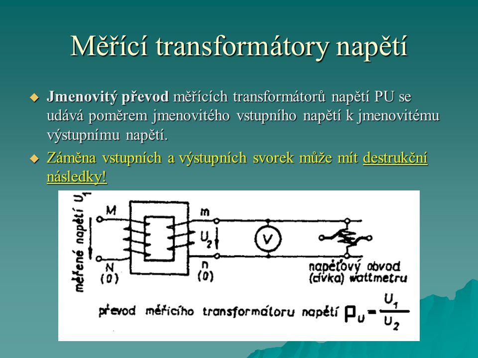 Měřící transformátory napětí  Jmenovitý převod měřících transformátorů napětí PU se udává poměrem jmenovitého vstupního napětí k jmenovitému výstupnímu napětí.