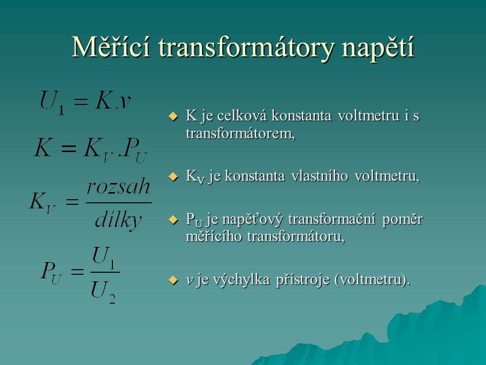 Měřící transformátory napětí  K je celková konstanta voltmetru i s transformátorem,  K V je konstanta vlastního voltmetru,  P U je napěťový transformační poměr měřícího transformátoru,  v je výchylka přístroje (voltmetru).