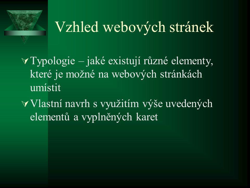 Struktura webového sídla  Je sestrojena na základě vyplněných karet  Vzájemné vztahy jsou určeny navigací (funkcinalita)  Dá se vyjádřit –Strukturogramem (1, 2.1, 2.2, 3, …) –Diagramem struktury webového sídla (například FrontPage)