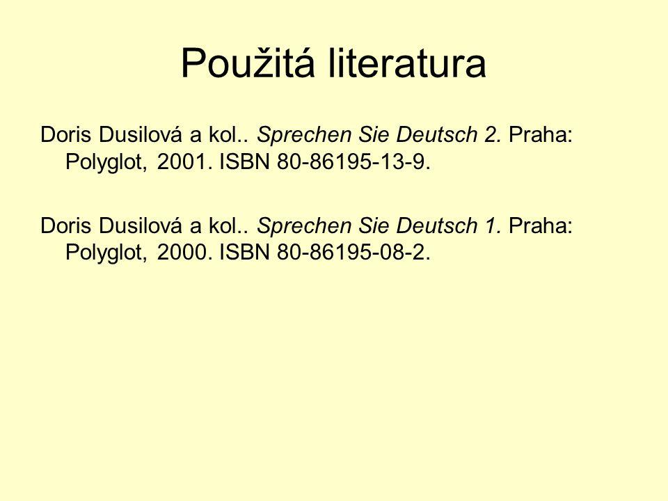 Použitá literatura Doris Dusilová a kol.. Sprechen Sie Deutsch 2. Praha: Polyglot, 2001. ISBN 80-86195-13-9. Doris Dusilová a kol.. Sprechen Sie Deuts