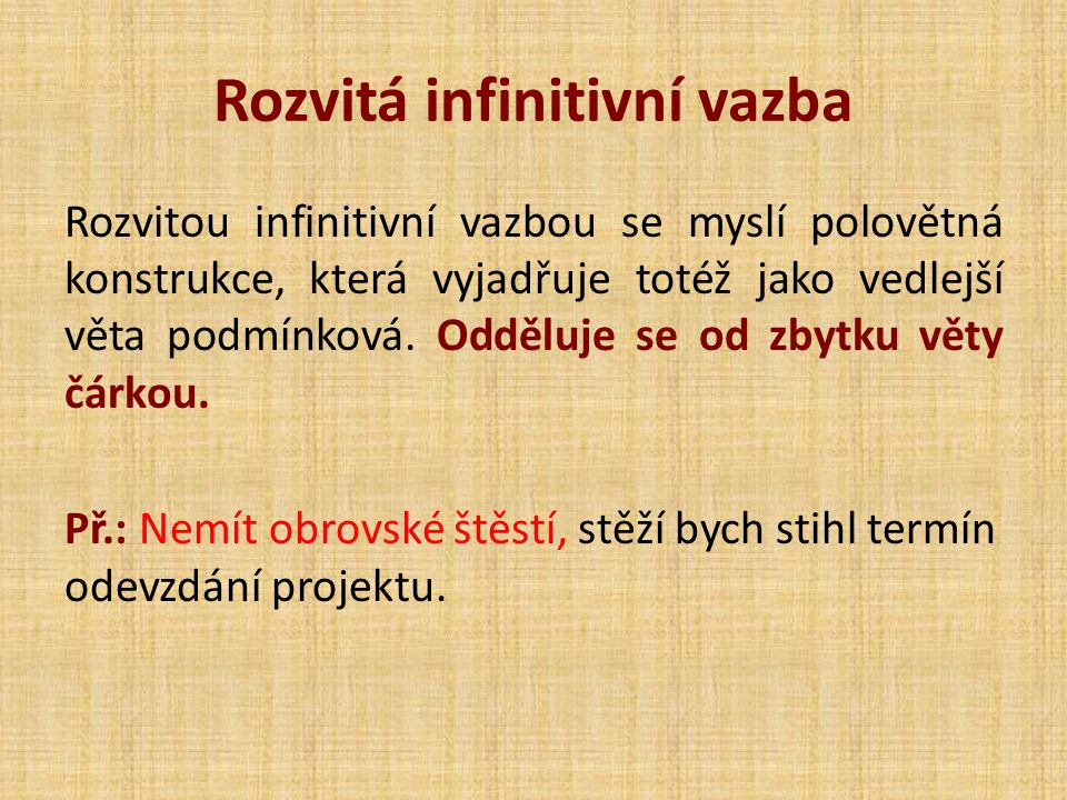 Rozvitá infinitivní vazba Rozvitou infinitivní vazbou se myslí polovětná konstrukce, která vyjadřuje totéž jako vedlejší věta podmínková. Odděluje se