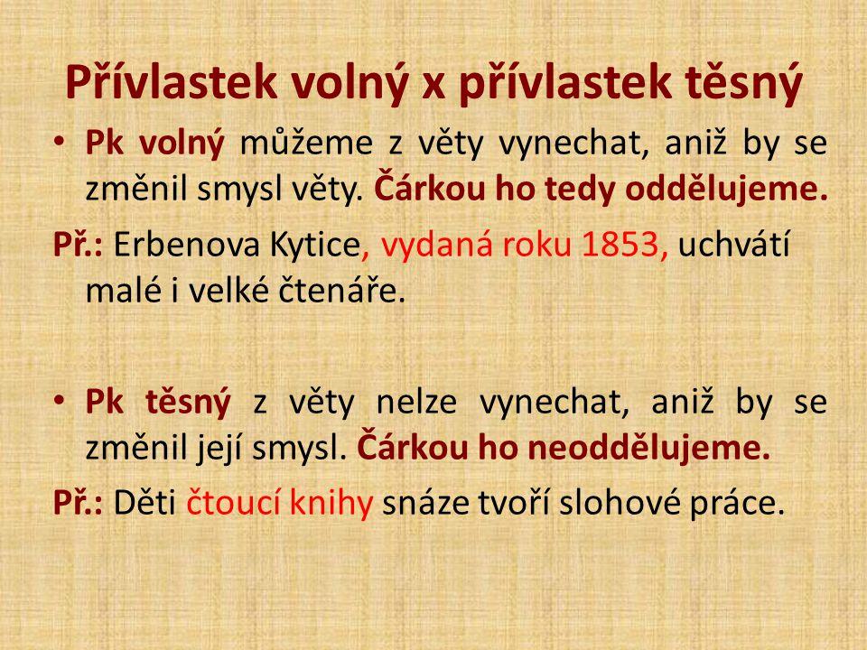 Přívlastek volný x přívlastek těsný Pk volný můžeme z věty vynechat, aniž by se změnil smysl věty.