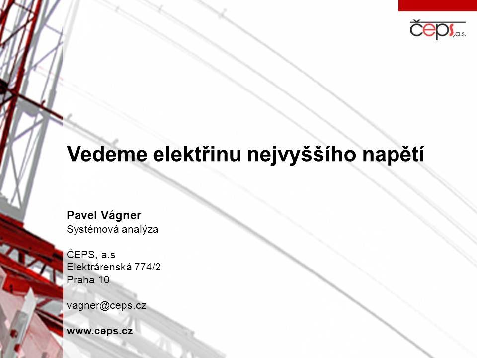 Vedeme elektřinu nejvyššího napětí Pavel Vágner Systémová analýza ČEPS, a.s Elektrárenská 774/2 Praha 10 vagner@ceps.cz www.ceps.cz