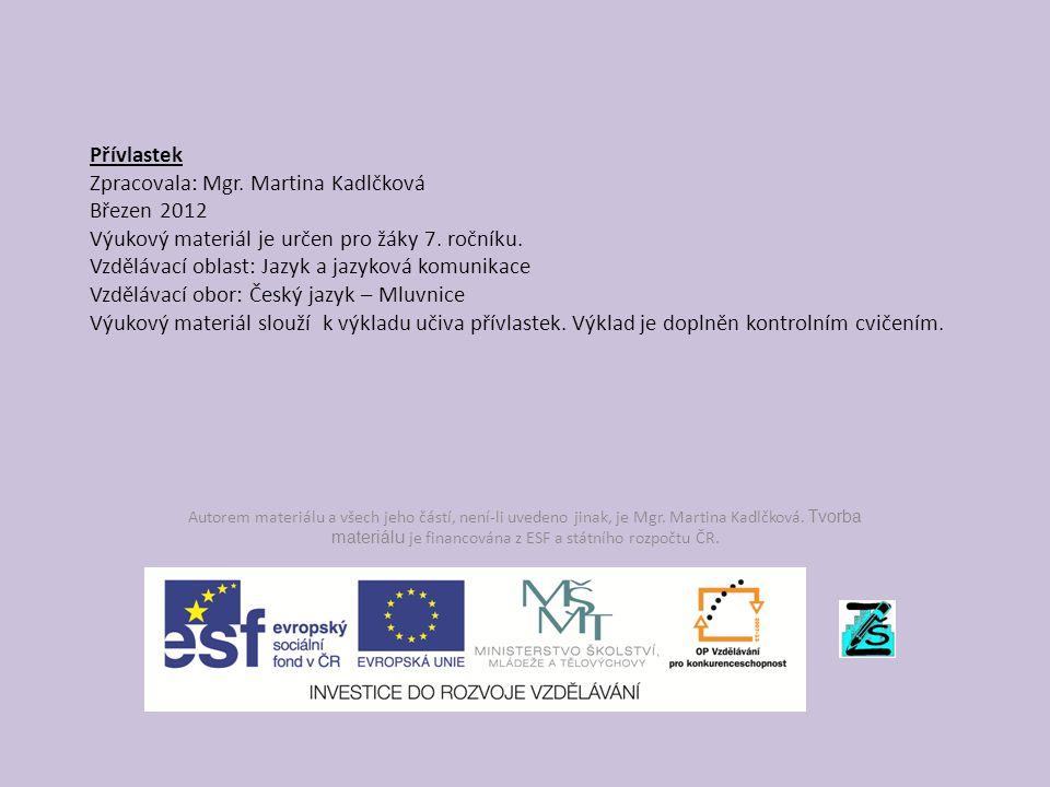 Přívlastek Zpracovala: Mgr. Martina Kadlčková Březen 2012 Výukový materiál je určen pro žáky 7.