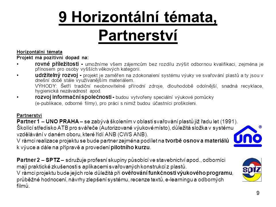 9 9 Horizontální témata, Partnerství Horizontální témata Projekt má pozitivní dopad na: rovné příležitosti - umožníme všem zájemcům bez rozdílu zvýšit
