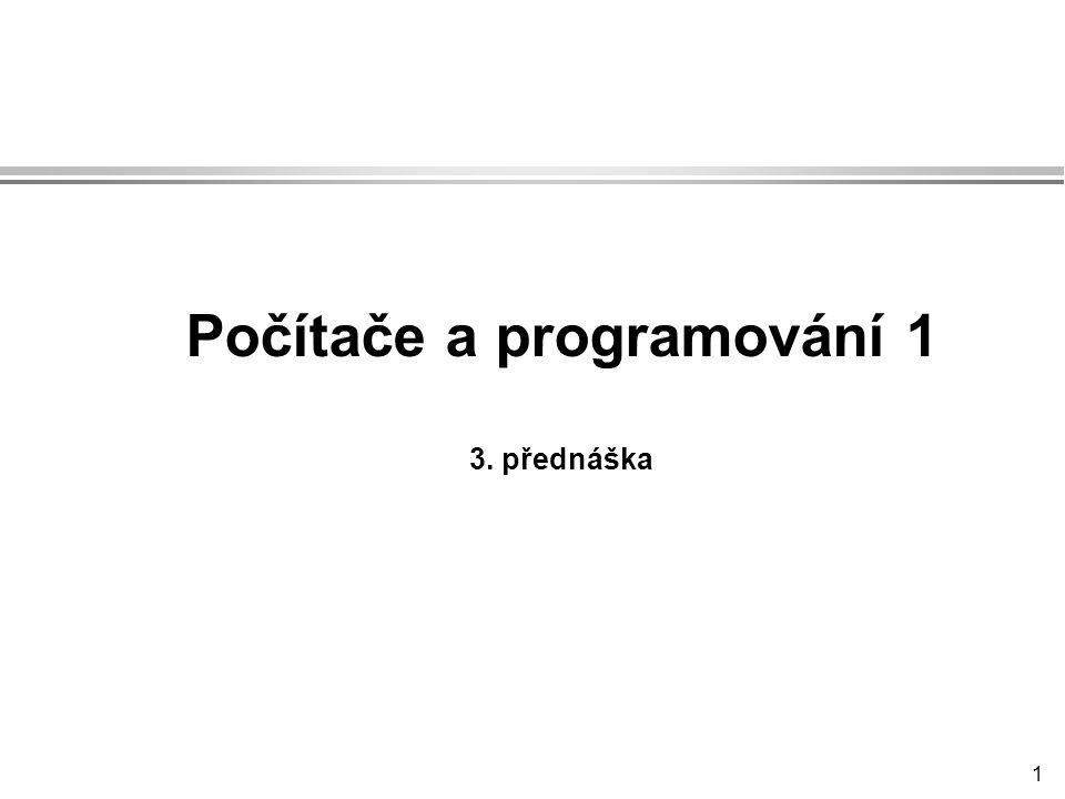 1 Počítače a programování 1 3. přednáška