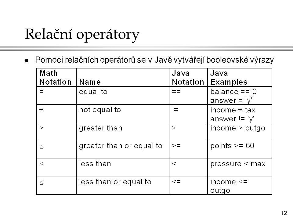 12 Relační operátory l Pomocí relačních operátorů se v Javě vytvářejí booleovské výrazy