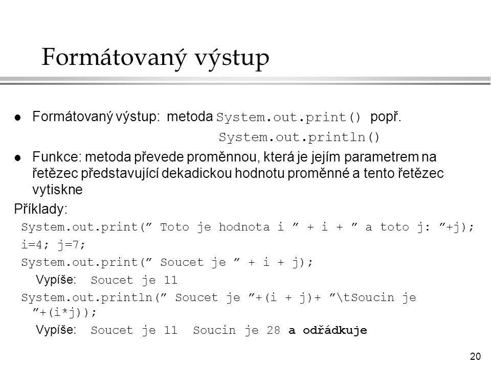 20 Formátovaný výstup Formátovaný výstup: metoda System.out.print() popř.
