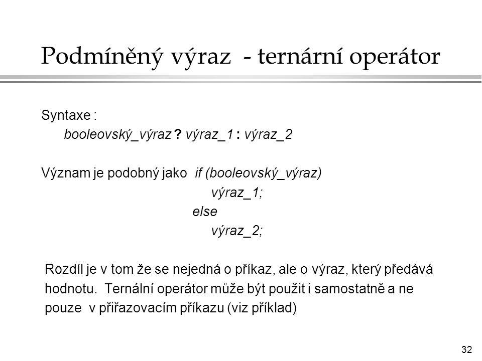 32 Podmíněný výraz - ternární operátor Syntaxe : booleovský_výraz .