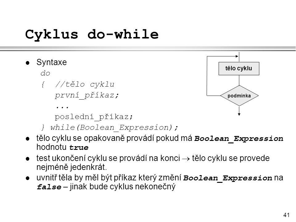 41 Cyklus do-while Syntaxe do { //tělo cyklu první_příkaz;...