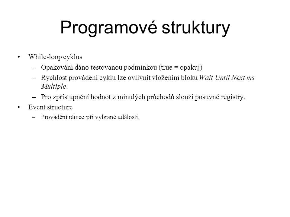 Programové struktury While-loop cyklus –Opakování dáno testovanou podmínkou (true = opakuj) –Rychlost provádění cyklu lze ovlivnit vložením bloku Wait