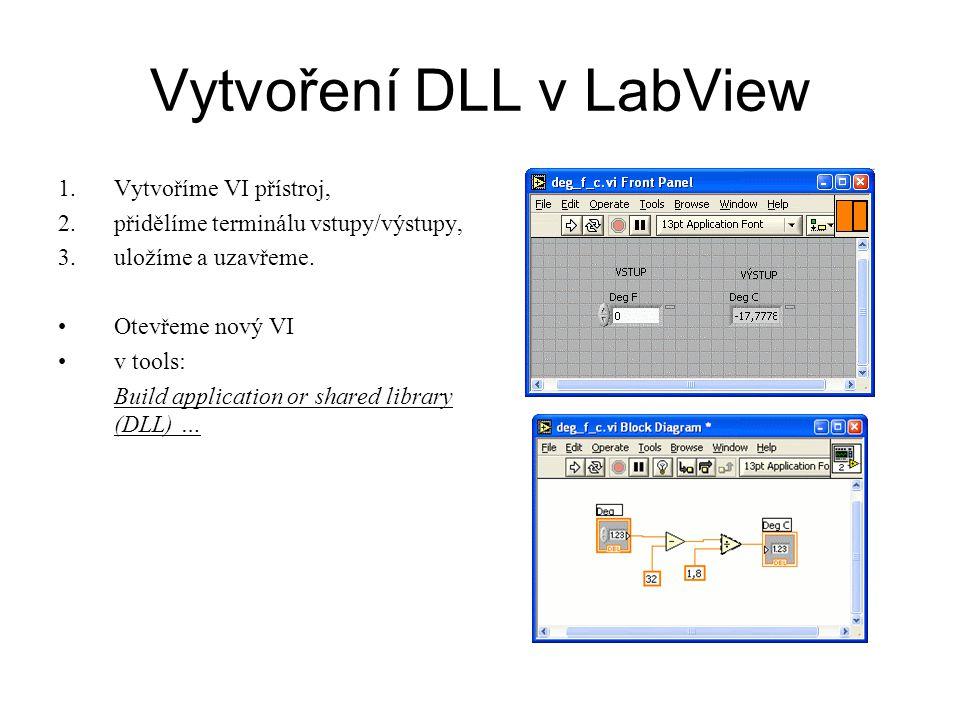 Vytvoření DLL v LabView 1.Vytvoříme VI přístroj, 2.přidělíme terminálu vstupy/výstupy, 3.uložíme a uzavřeme. Otevřeme nový VI v tools: Build applicati