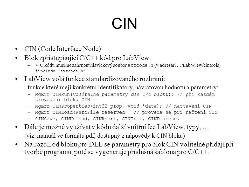 CIN CIN (Code Interface Node) Blok zpřístupňující C/C++ kód pro LabView –V C kódu musíme zahrnout hlavičkový soubor extcode.h (v adresáři …/LabWiew/ci
