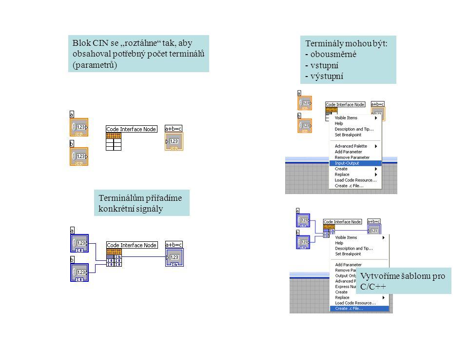 """Blok CIN se """"roztáhne"""" tak, aby obsahoval potřebný počet terminálů (parametrů) Terminály mohou být: - obousměrné - vstupní - výstupní Terminálům přiřa"""