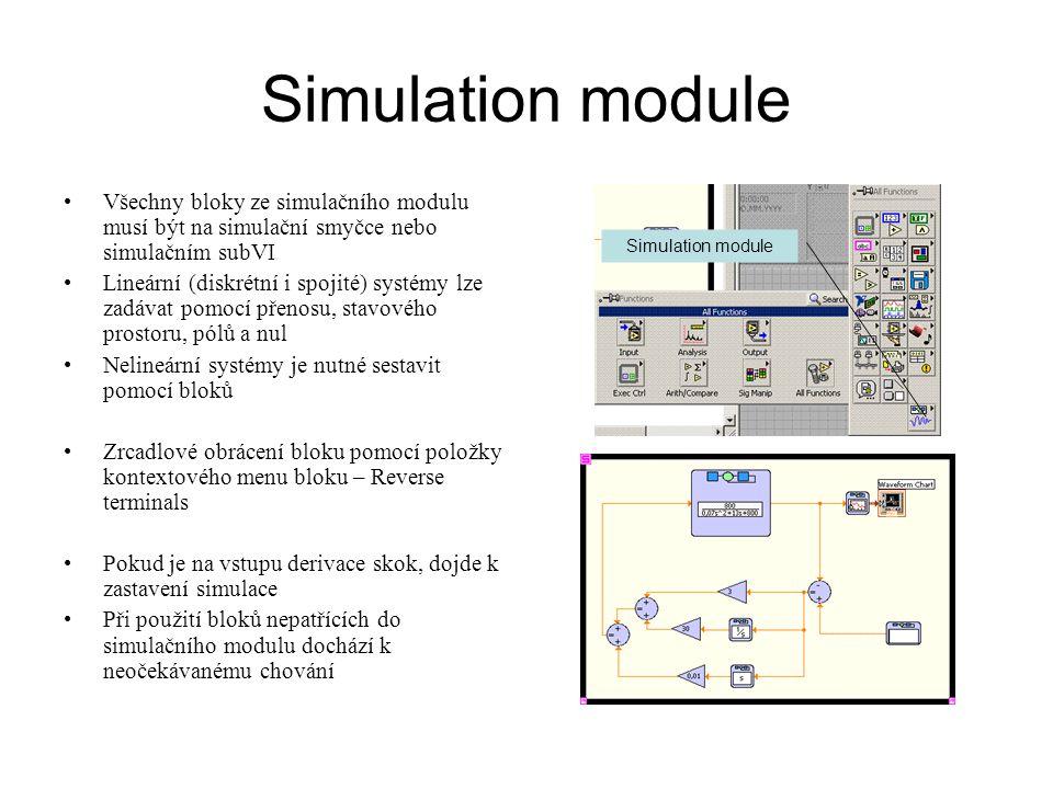 Simulation module Všechny bloky ze simulačního modulu musí být na simulační smyčce nebo simulačním subVI Lineární (diskrétní i spojité) systémy lze za
