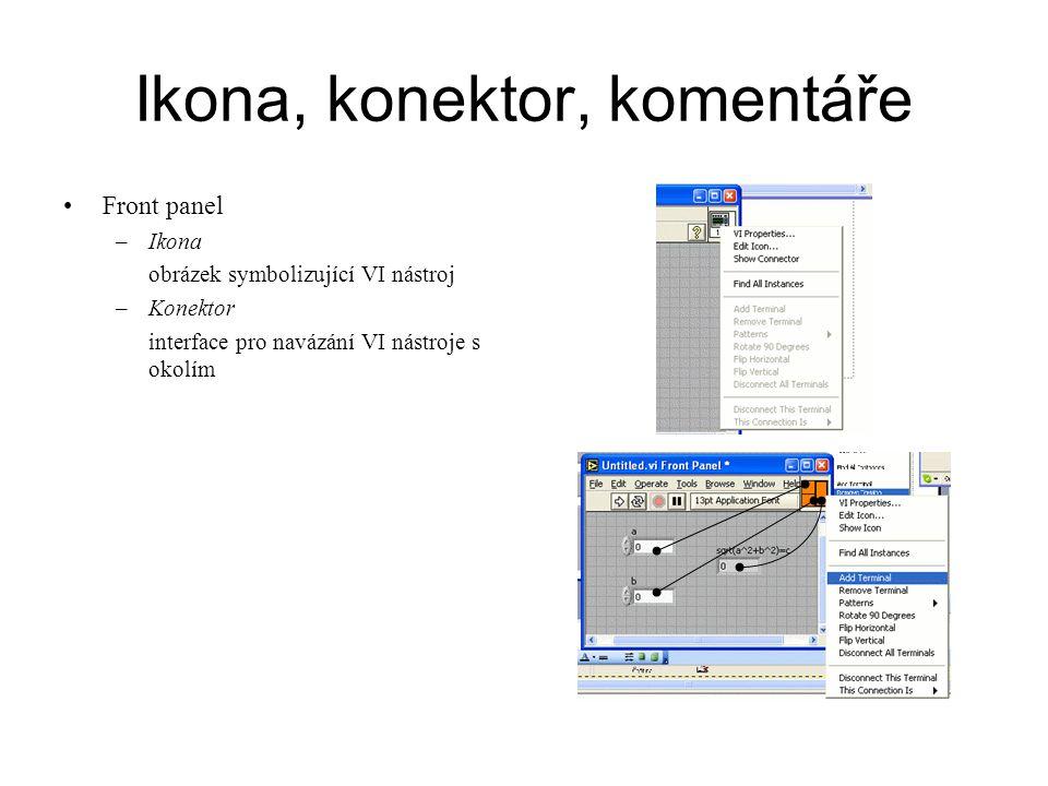 Ikona, konektor, komentáře Front panel –Ikona obrázek symbolizující VI nástroj –Konektor interface pro navázání VI nástroje s okolím