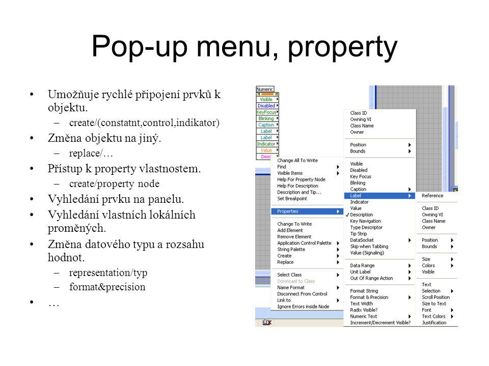 Pop-up menu, property Umožňuje rychlé připojení prvků k objektu. –create/(constatnt,control,indikator) Změna objektu na jiný. –replace/… Přístup k pro