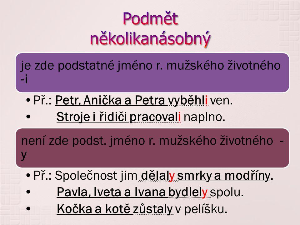 je zde podstatné jméno r. mužského životného -i Př.: Petr, Anička a Petra vyběhli ven.