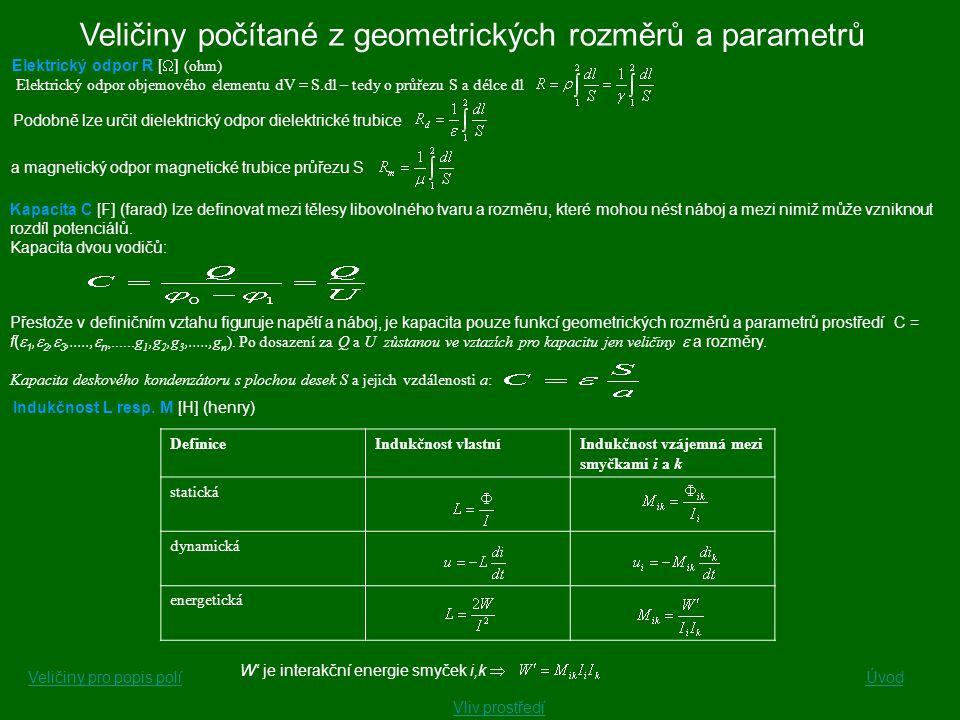 Veličiny počítané z geometrických rozměrů a parametrů Elektrický odpor R [  ] (ohm) Elektrický odpor objemového elementu dV = S.dl – tedy o průřezu S