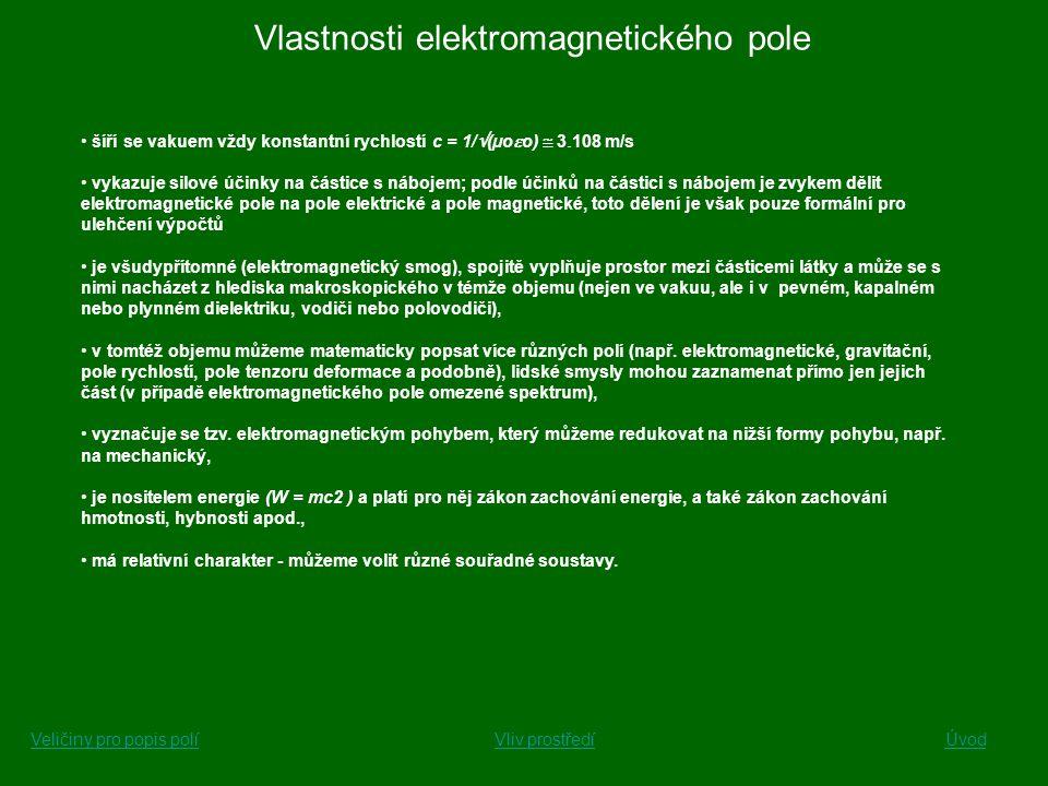 Vlastnosti elektromagnetického pole šíří se vakuem vždy konstantní rychlostí c = 1/  (µo  o)  3  108 m/s vykazuje silové účinky na částice s nábo