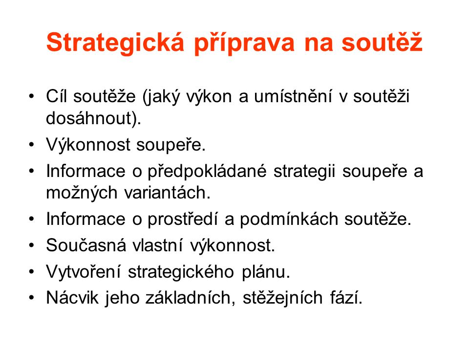 Strategická příprava na soutěž Cíl soutěže (jaký výkon a umístnění v soutěži dosáhnout). Výkonnost soupeře. Informace o předpokládané strategii soupeř