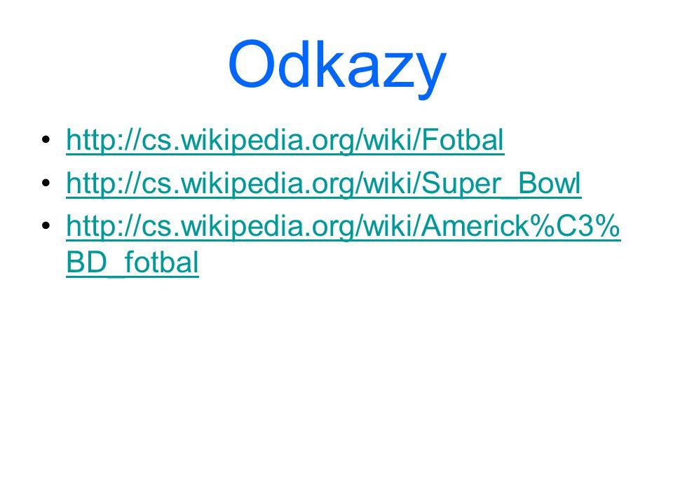 Odkazy http://cs.wikipedia.org/wiki/Fotbal http://cs.wikipedia.org/wiki/Super_Bowl http://cs.wikipedia.org/wiki/Americk%C3% BD_fotbalhttp://cs.wikiped