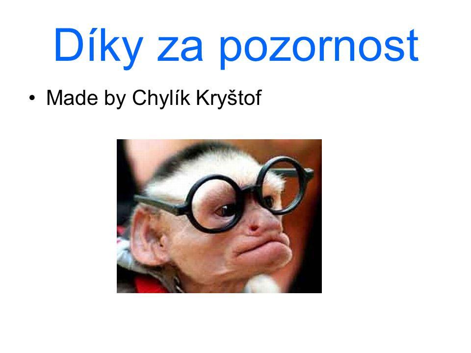 Díky za pozornost Made by Chylík Kryštof