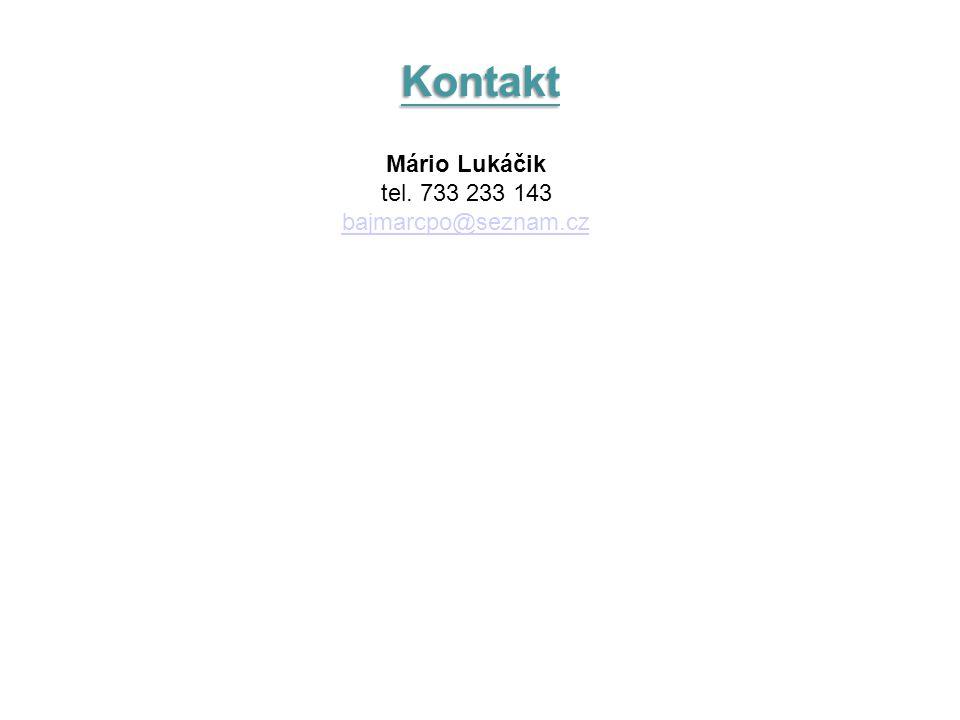 Kontakt Mário Lukáčik tel. 733 233 143 bajmarcpo@seznam.cz