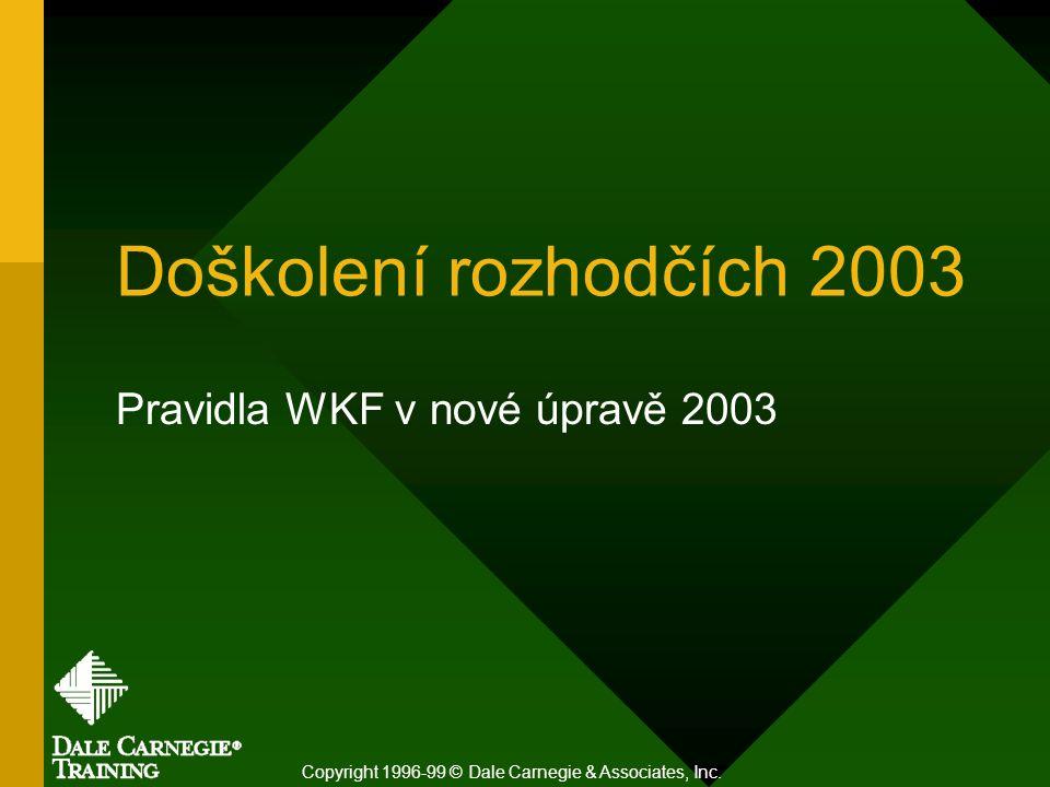 Doškolení rozhodčích 2003 Pravidla WKF v nové úpravě 2003 Copyright 1996-99 © Dale Carnegie & Associates, Inc.
