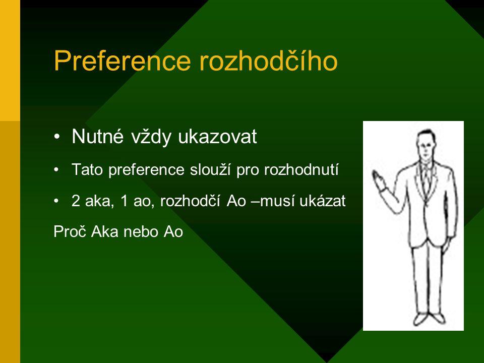 Preference rozhodčího Nutné vždy ukazovat Tato preference slouží pro rozhodnutí 2 aka, 1 ao, rozhodčí Ao –musí ukázat Proč Aka nebo Ao