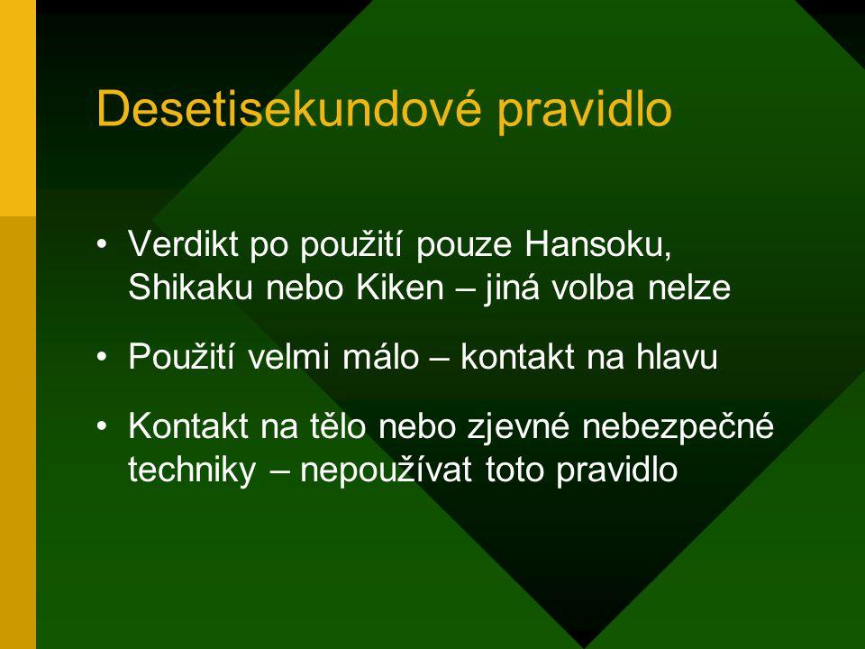 Desetisekundové pravidlo Verdikt po použití pouze Hansoku, Shikaku nebo Kiken – jiná volba nelze Použití velmi málo – kontakt na hlavu Kontakt na tělo nebo zjevné nebezpečné techniky – nepoužívat toto pravidlo