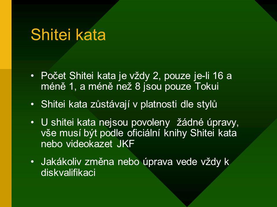 Shitei kata Počet Shitei kata je vždy 2, pouze je-li 16 a méně 1, a méně než 8 jsou pouze Tokui Shitei kata zůstávají v platnosti dle stylů U shitei kata nejsou povoleny žádné úpravy, vše musí být podle oficiální knihy Shitei kata nebo videokazet JKF Jakákoliv změna nebo úprava vede vždy k diskvalifikaci