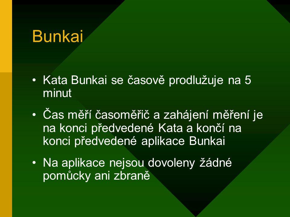 Bunkai Kata Bunkai se časově prodlužuje na 5 minut Čas měří časoměřič a zahájení měření je na konci předvedené Kata a končí na konci předvedené aplika