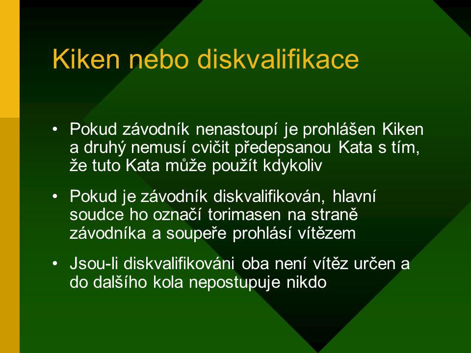 Kiken nebo diskvalifikace Pokud závodník nenastoupí je prohlášen Kiken a druhý nemusí cvičit předepsanou Kata s tím, že tuto Kata může použít kdykoliv
