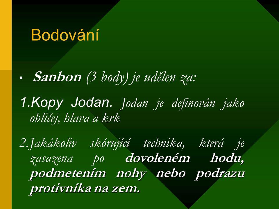 Bodování Sanbon (3 body) je udělen za: 1.Kopy Jodan. Jodan je definován jako obličej, hlava a krk dovoleném hodu, podmetením nohy nebo podrazu protivn