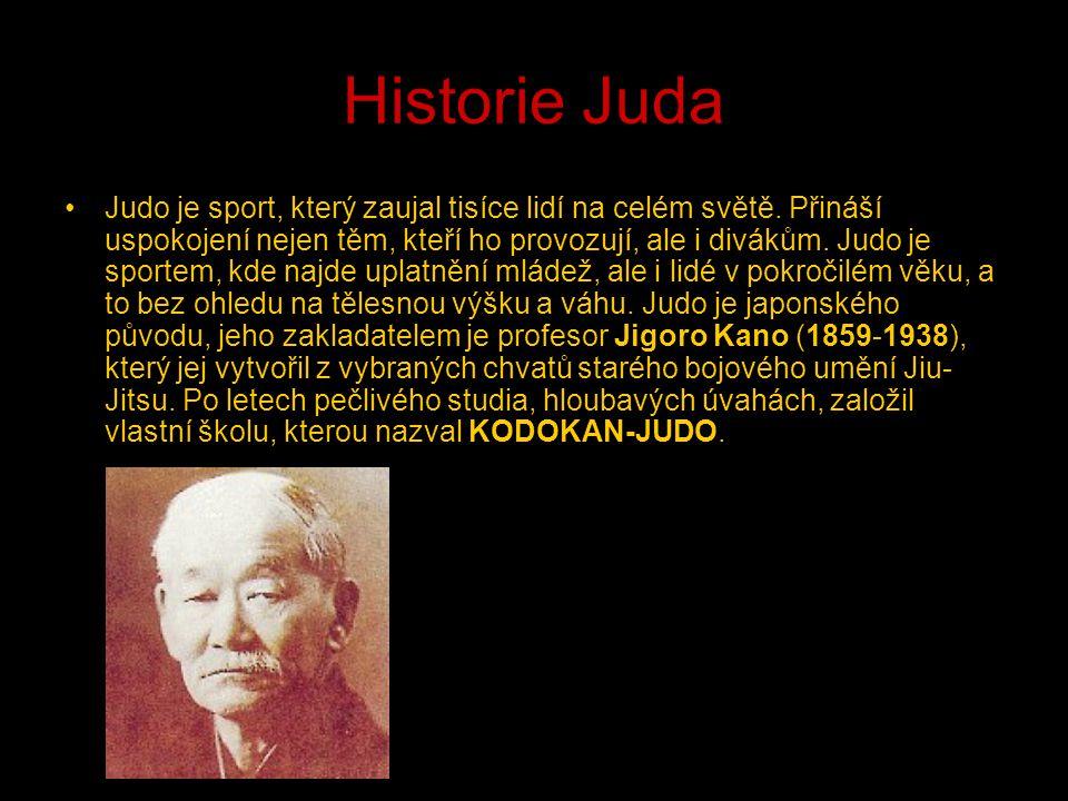 Historie Juda Judo je sport, který zaujal tisíce lidí na celém světě. Přináší uspokojení nejen těm, kteří ho provozují, ale i divákům. Judo je sportem