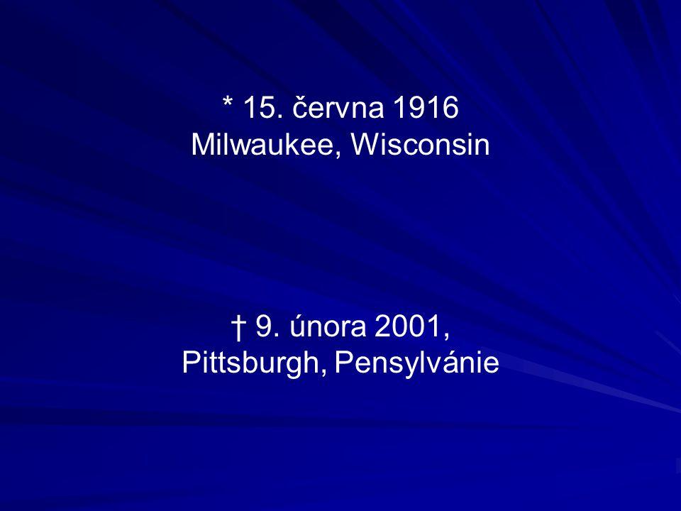 * 15. června 1916 Milwaukee, Wisconsin † 9. února 2001, Pittsburgh, Pensylvánie