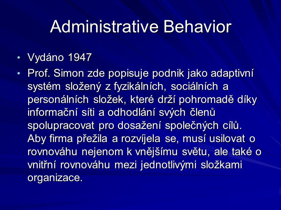 Administrative Behavior Vydáno 1947 Vydáno 1947 Prof. Simon zde popisuje podnik jako adaptivní systém složený z fyzikálních, sociálních a personálních