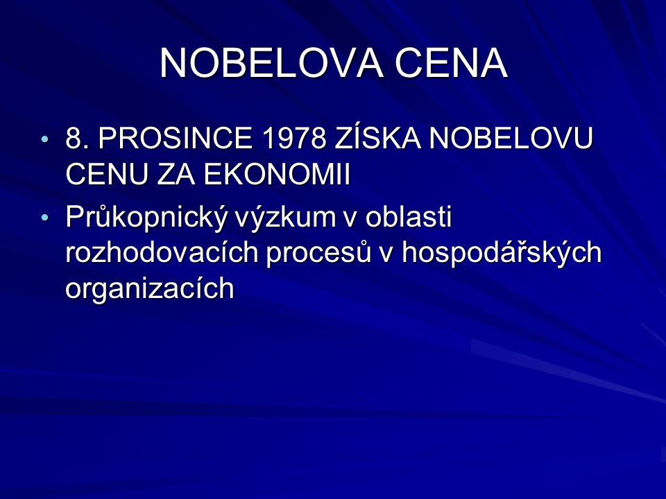 NOBELOVA CENA 8. PROSINCE 1978 ZÍSKA NOBELOVU CENU ZA EKONOMII 8. PROSINCE 1978 ZÍSKA NOBELOVU CENU ZA EKONOMII Průkopnický výzkum v oblasti rozhodova