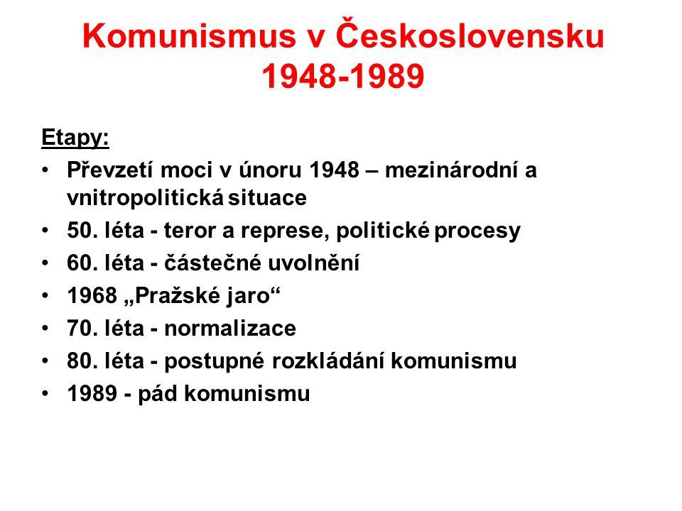Komunismus v Československu 1948-1989 Etapy: Převzetí moci v únoru 1948 – mezinárodní a vnitropolitická situace 50. léta - teror a represe, politické