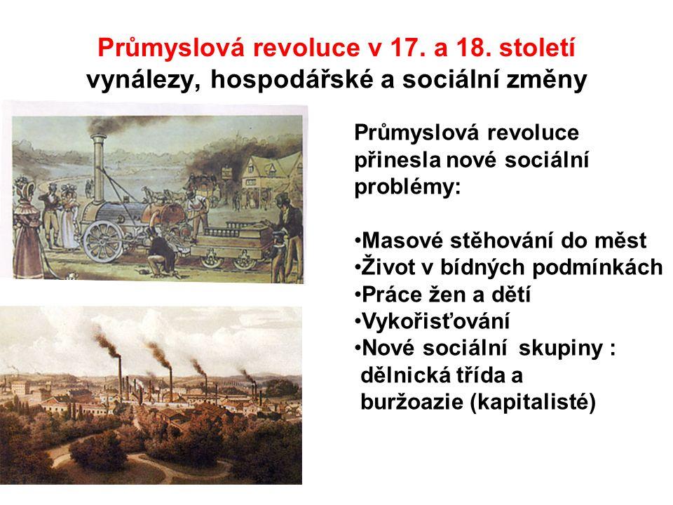 Průmyslová revoluce v 17. a 18. století vynálezy, hospodářské a sociální změny Průmyslová revoluce přinesla nové sociální problémy: Masové stěhování d