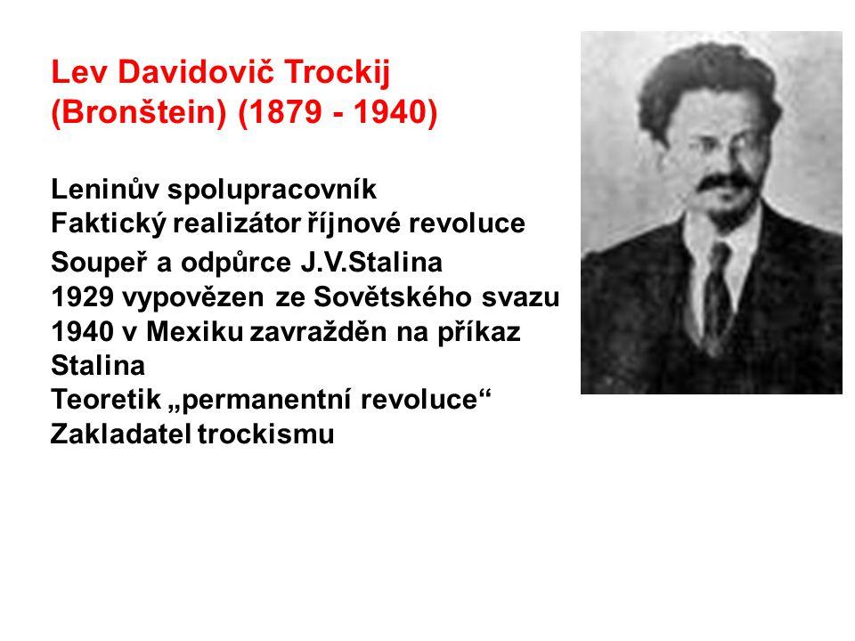 Lev Davidovič Trockij (Bronštein) (1879 - 1940) Leninův spolupracovník Faktický realizátor říjnové revoluce Soupeř a odpůrce J.V.Stalina 1929 vypověze
