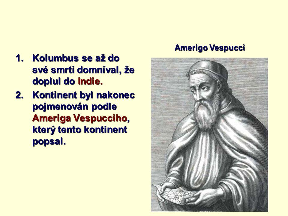 1.Kolumbus se až do své smrti domníval, že doplul do Indie. 2.Kontinent byl nakonec pojmenován podle Ameriga Vespucciho, který tento kontinent popsal.