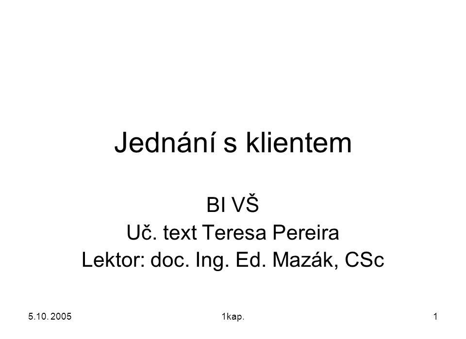 5.10. 20051kap.1 Jednání s klientem BI VŠ Uč. text Teresa Pereira Lektor: doc. Ing. Ed. Mazák, CSc