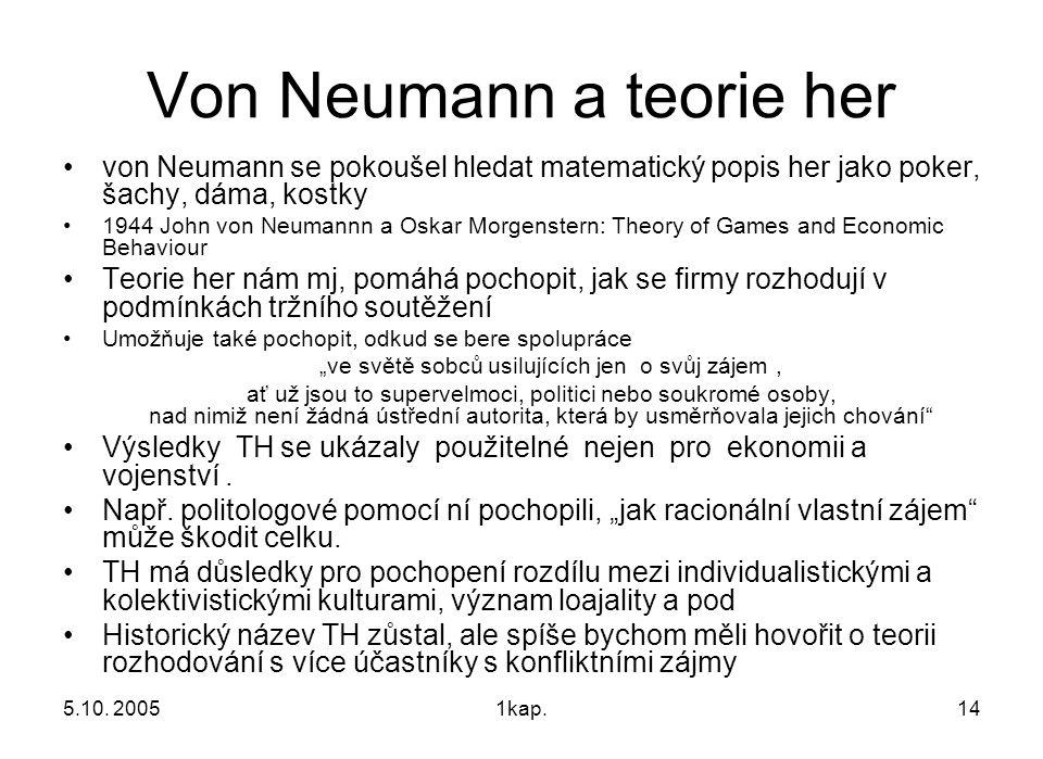5.10. 20051kap.14 Von Neumann a teorie her von Neumann se pokoušel hledat matematický popis her jako poker, šachy, dáma, kostky 1944 John von Neumannn