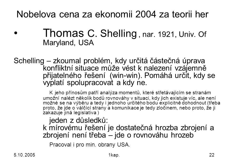 5.10. 20051kap.22 Nobelova cena za ekonomii 2004 za teorii her Thomas C. Shelling, nar. 1921, Univ. Of Maryland, USA Schelling – zkoumal problém, kdy
