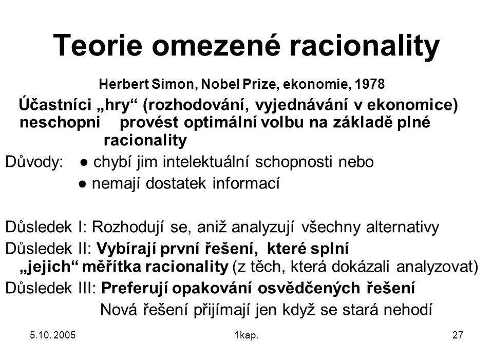 """5.10. 20051kap.27 Teorie omezené racionality Herbert Simon, Nobel Prize, ekonomie, 1978 Účastníci """"hry"""" (rozhodování, vyjednávání v ekonomice) neschop"""