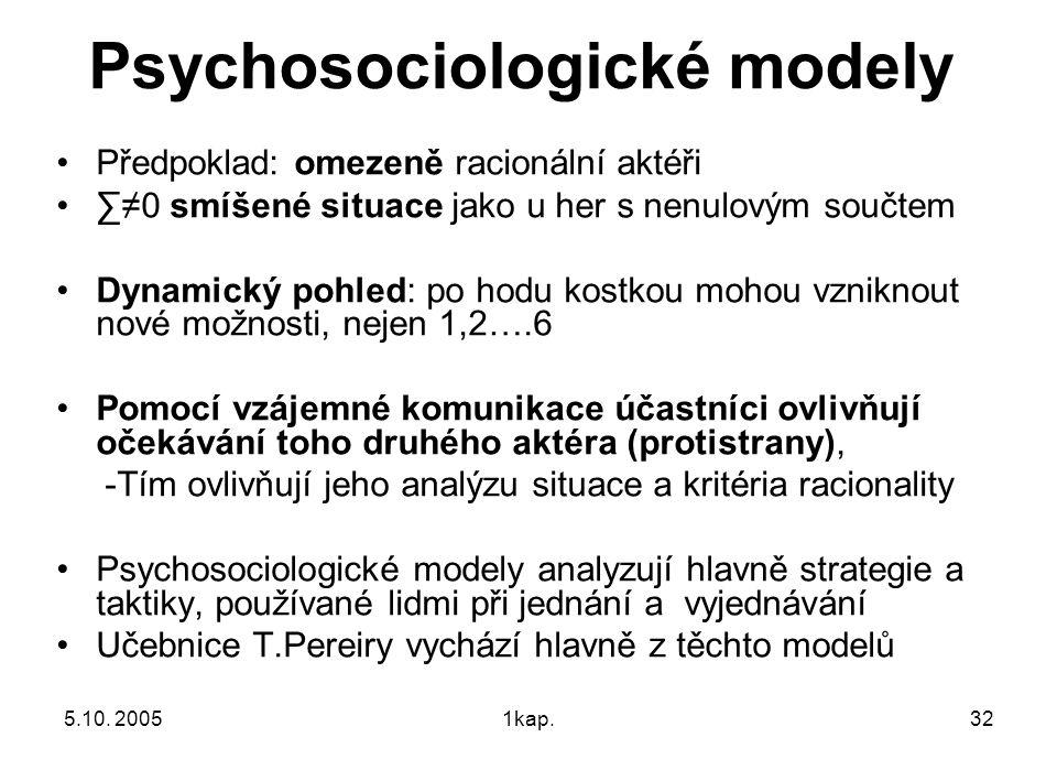 5.10. 20051kap.32 Psychosociologické modely Předpoklad: omezeně racionální aktéři ∑≠0 smíšené situace jako u her s nenulovým součtem Dynamický pohled: