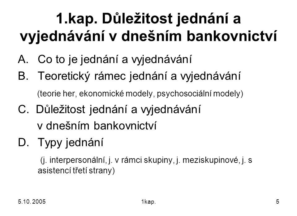 5.10. 20051kap.5 1.kap. Důležitost jednání a vyjednávání v dnešním bankovnictví A.Co to je jednání a vyjednávání B.Teoretický rámec jednání a vyjednáv
