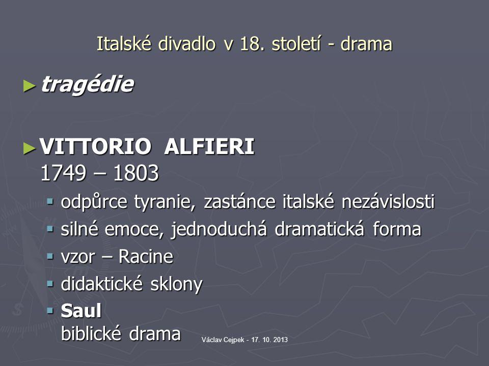 Italské divadlo v 18. století - drama ► tragédie ► VITTORIO ALFIERI 1749 – 1803  odpůrce tyranie, zastánce italské nezávislosti  silné emoce, jednod